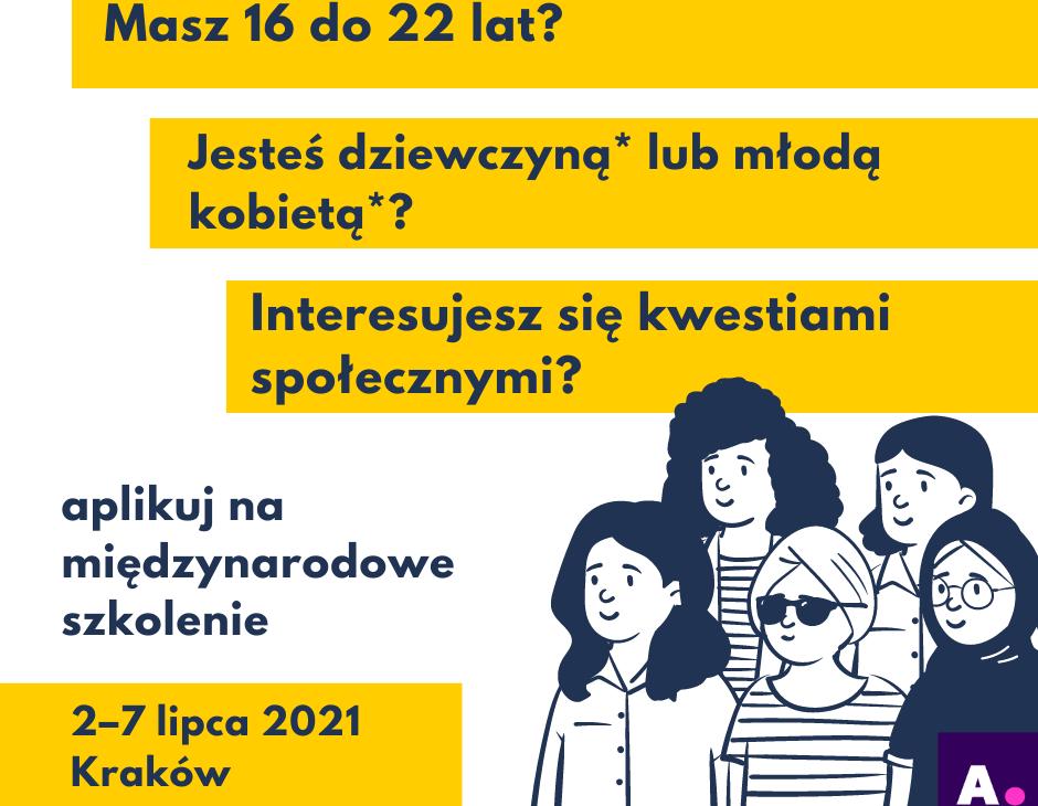 Na grafice w prawym dolnym rogu stoi pięć młodych kobiet. Ponad ich głowami napis: Masz 16 do 22 lat? Jesteś dziewczyną lub młodą kobietą? Interesujesz się kwestiami społecznymi? Aplikuj na międzynarodowe szkolenie 2-7 lipca, Kraków